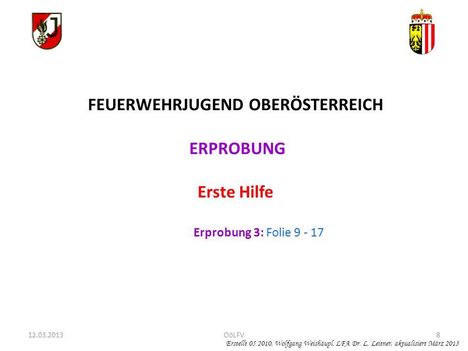 8 FEUERWEHRJUGEND OBERÖSTERREICH ERPROBUNG Erste Hilfe Erprobung 3: Folie 9 - 17 Erstellt 05.2010, Wolfgang Weishäupl. LFA Dr. L. Leitner, aktualisier