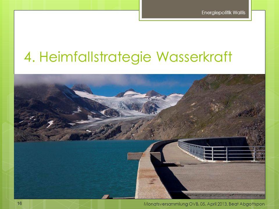 4. Heimfallstrategie Wasserkraft Energiepolitik Wallis 16 Monatsversammlung OVB, 05. April 2013, Beat Abgottspon