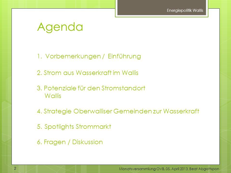 Agenda 1. Vorbemerkungen / Einführung 2. Strom aus Wasserkraft im Wallis 3. Potenziale für den Stromstandort Wallis 4. Strategie Oberwalliser Gemeinde