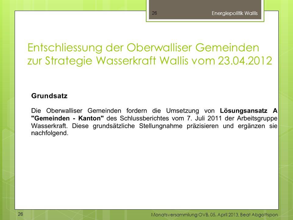 Entschliessung der Oberwalliser Gemeinden zur Strategie Wasserkraft Wallis vom 23.04.2012 26 Energiepolitik Wallis 26 Monatsversammlung OVB, 05. April