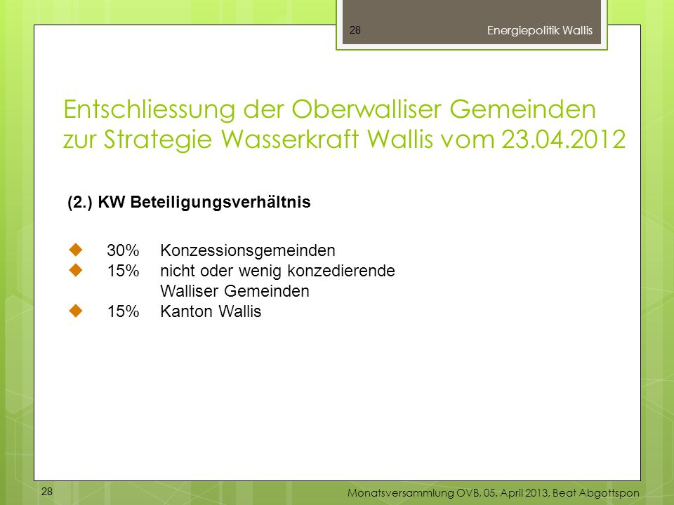 28 (2.) KW Beteiligungsverhältnis 30%Konzessionsgemeinden 15%nicht oder wenig konzedierende Walliser Gemeinden 15% Kanton Wallis Energiepolitik Wallis