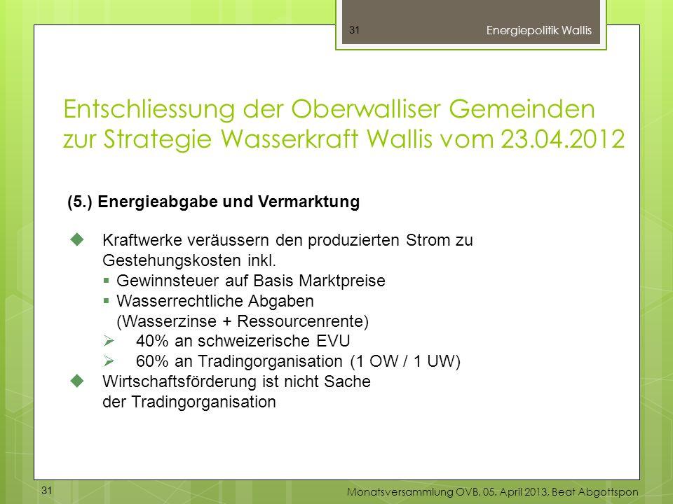 31 (5.) Energieabgabe und Vermarktung Kraftwerke veräussern den produzierten Strom zu Gestehungskosten inkl. Gewinnsteuer auf Basis Marktpreise Wasser