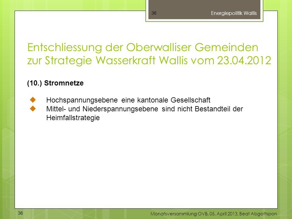36 (10.) Stromnetze Hochspannungsebene eine kantonale Gesellschaft Mittel- und Niederspannungsebene sind nicht Bestandteil der Heimfallstrategie Energ