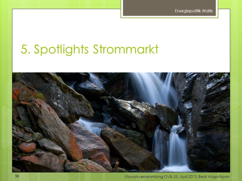 5. Spotlights Strommarkt Energiepolitik Wallis 39 Monatsversammlung OVB, 05. April 2013, Beat Abgottspon