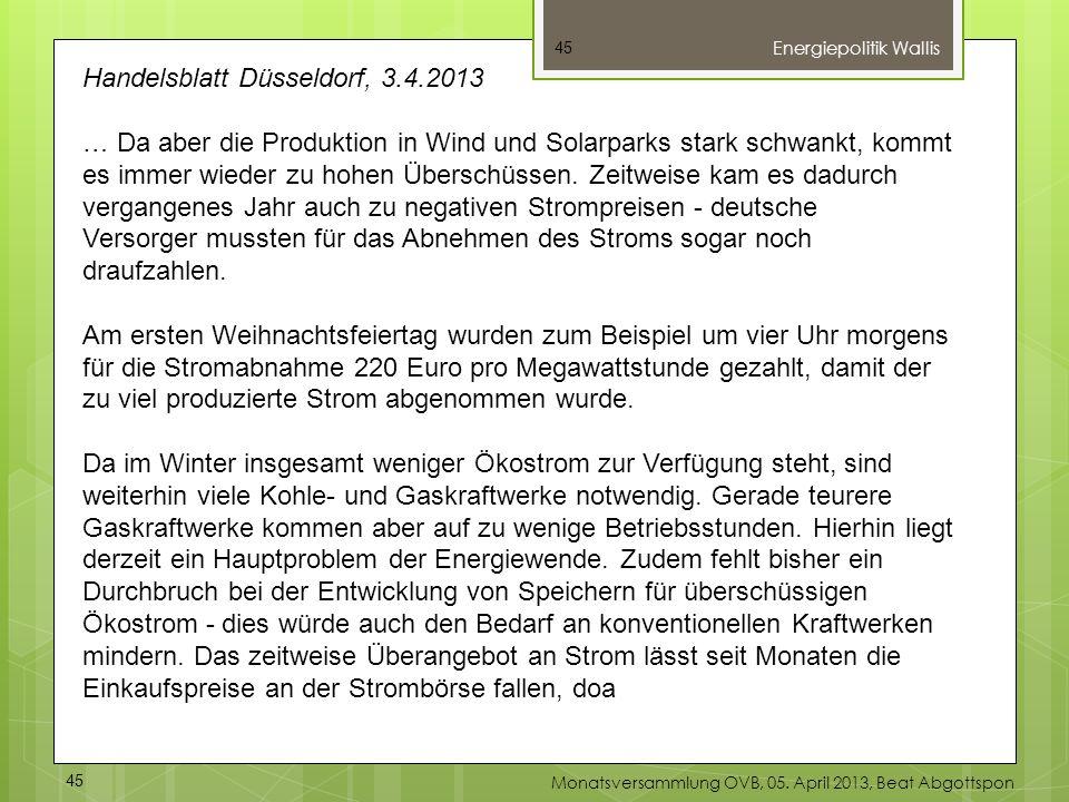 45 Energiepolitik Wallis 45 Monatsversammlung OVB, 05. April 2013, Beat Abgottspon Handelsblatt Düsseldorf, 3.4.2013 … Da aber die Produktion in Wind