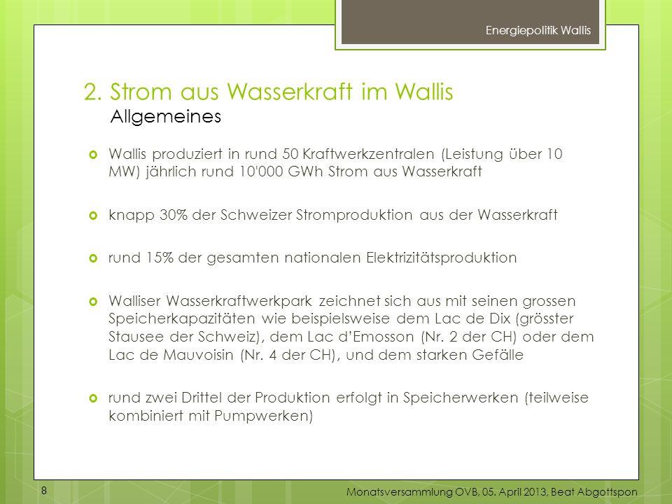 Energiepolitik Wallis Wallis produziert in rund 50 Kraftwerkzentralen (Leistung über 10 MW) jährlich rund 10'000 GWh Strom aus Wasserkraft knapp 30% d