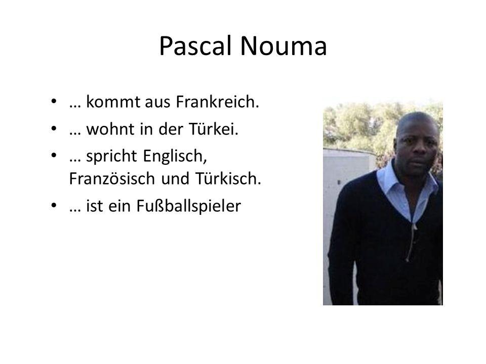 Pascal Nouma … kommt aus Frankreich. … wohnt in der Türkei. … spricht Englisch, Französisch und Türkisch. … ist ein Fußballspieler