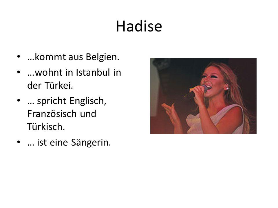 Hadise …kommt aus Belgien. …wohnt in Istanbul in der Türkei. … spricht Englisch, Französisch und Türkisch. … ist eine Sängerin.