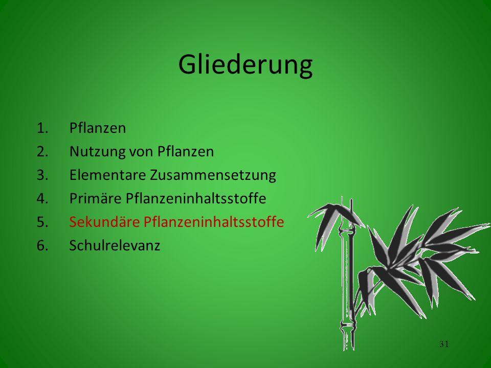 Gliederung 1.Pflanzen 2.Nutzung von Pflanzen 3.Elementare Zusammensetzung 4.Primäre Pflanzeninhaltsstoffe 5.Sekundäre Pflanzeninhaltsstoffe 6.Schulrelevanz 31