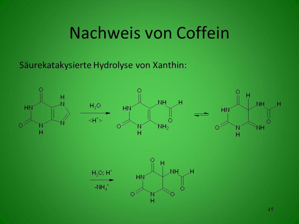 Säurekatakysierte Hydrolyse von Xanthin: 45 Nachweis von Coffein