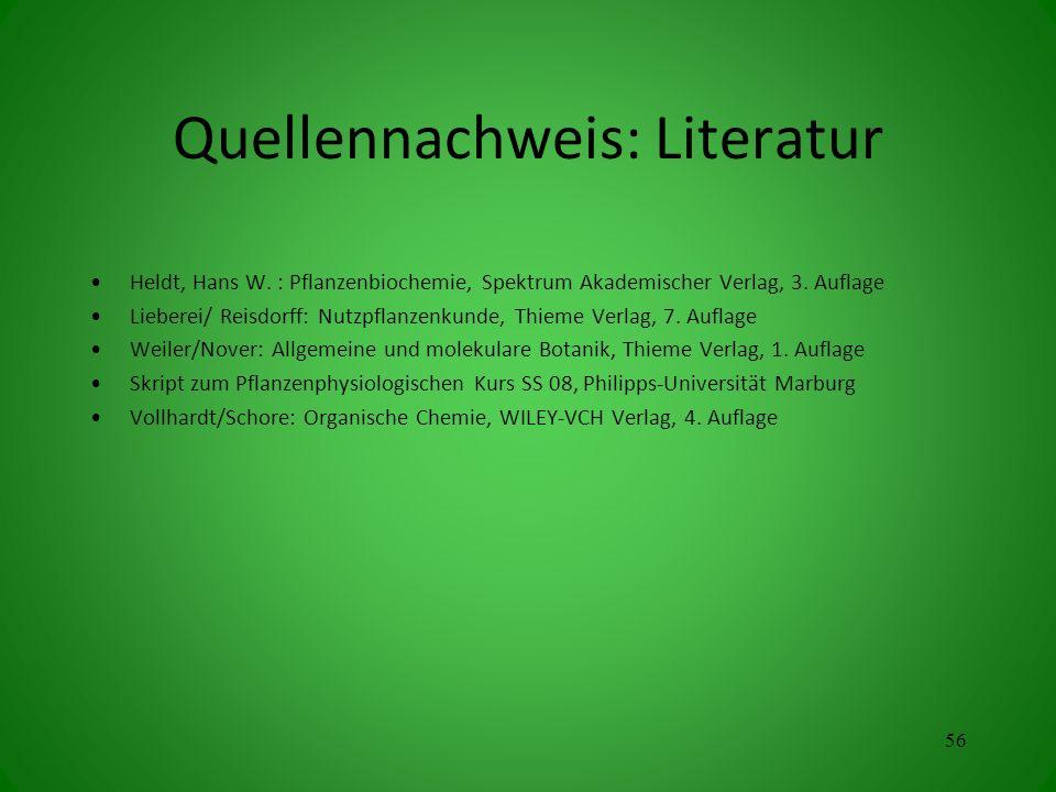 Quellennachweis: Literatur Heldt, Hans W. : Pflanzenbiochemie, Spektrum Akademischer Verlag, 3. Auflage Lieberei/ Reisdorff: Nutzpflanzenkunde, Thieme
