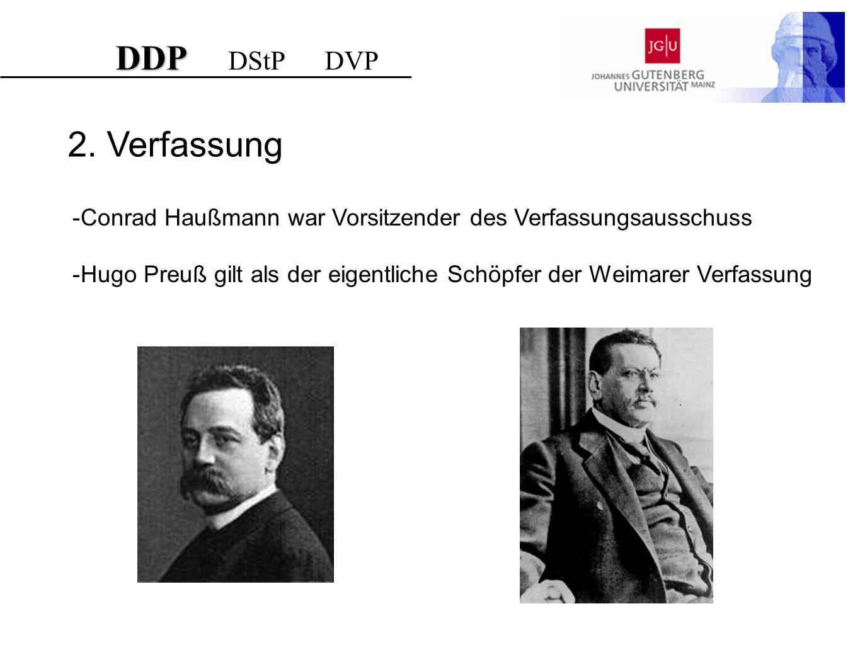 DDP DDP DStP DVP 2. Verfassung -Conrad Haußmann war Vorsitzender des Verfassungsausschuss -Hugo Preuß gilt als der eigentliche Schöpfer der Weimarer V