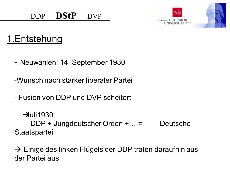 1.Entstehung - Neuwahlen: 14. September 1930 -Wunsch nach starker liberaler Partei - Fusion von DDP und DVP scheitert Juli1930: DDP + Jungdeutscher Or