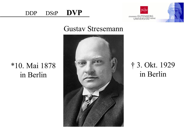 Gustav Stresemann *10. Mai 1878 in Berlin 3. Okt. 1929 in Berlin