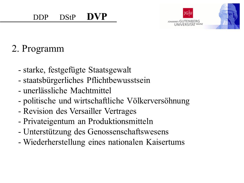 DVP DDP DStP DVP 2. Programm - starke, festgefügte Staatsgewalt - staatsbürgerliches Pflichtbewusstsein - unerlässliche Machtmittel - politische und w