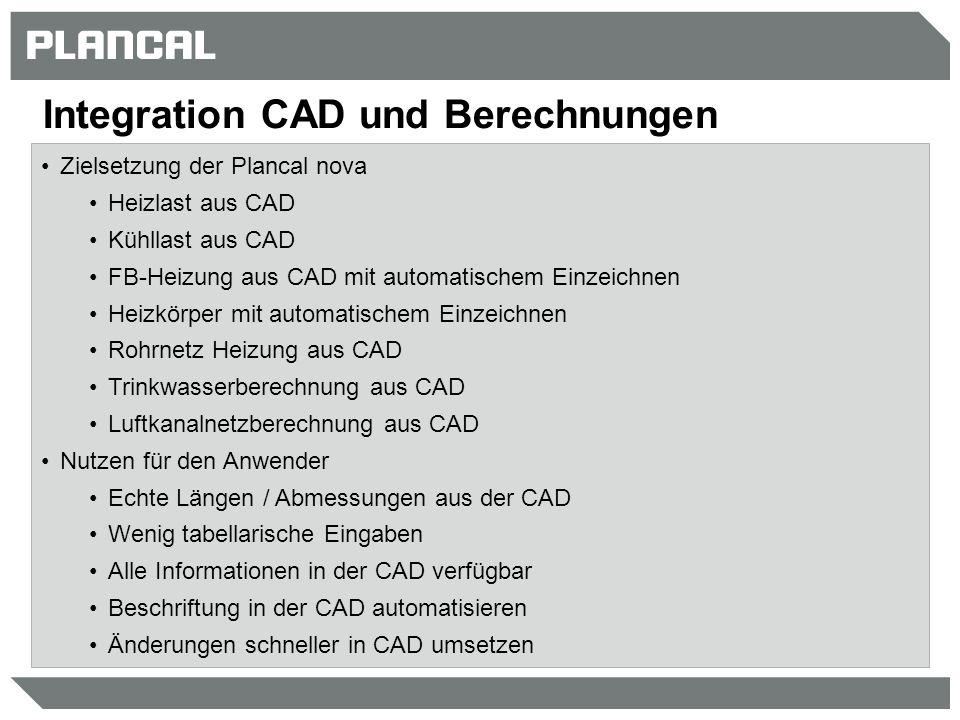 Integration CAD und Berechnungen Zielsetzung der Plancal nova Heizlast aus CAD Kühllast aus CAD FB-Heizung aus CAD mit automatischem Einzeichnen Heizk