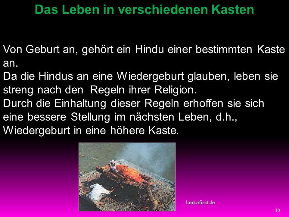 10 Das Leben in verschiedenen Kasten Von Geburt an, gehört ein Hindu einer bestimmten Kaste an. Da die Hindus an eine Wiedergeburt glauben, leben sie