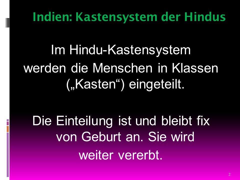 Indien: Kastensystem der Hindus Im Hindu-Kastensystem werden die Menschen in Klassen (Kasten) eingeteilt. Die Einteilung ist und bleibt fix von Geburt