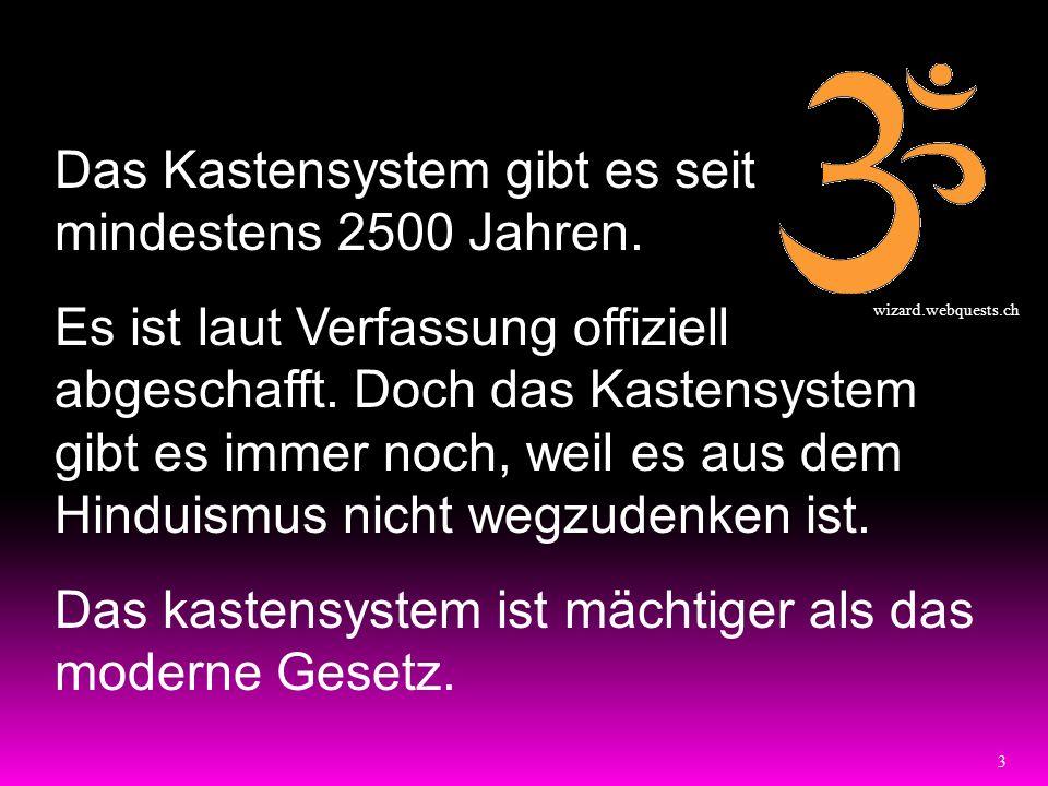 3 Das Kastensystem gibt es seit mindestens 2500 Jahren. Es ist laut Verfassung offiziell abgeschafft. Doch das Kastensystem gibt es immer noch, weil e