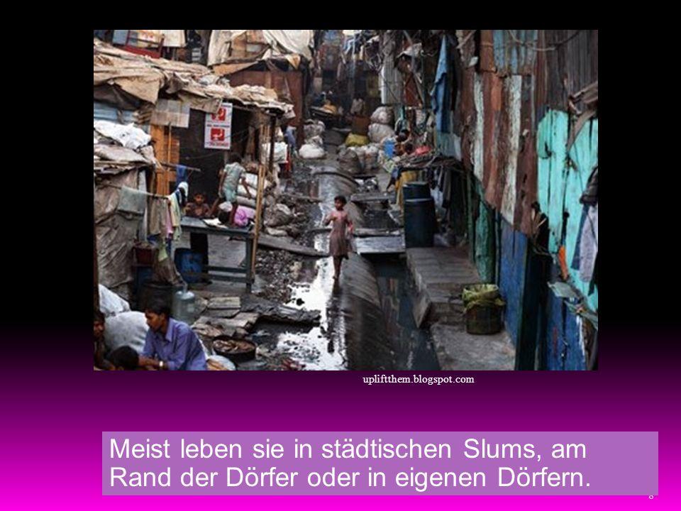 8 Meist leben sie in städtischen Slums, am Rand der Dörfer oder in eigenen Dörfern. upliftthem.blogspot.com