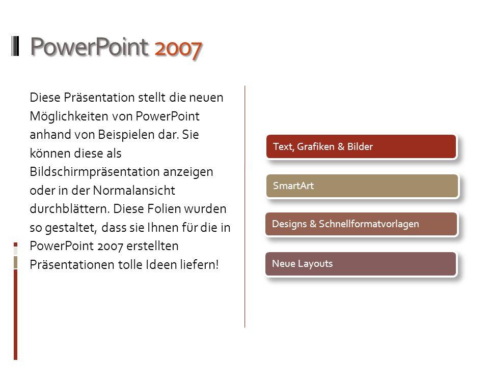 PowerPoint 2007 Diese Präsentation stellt die neuen Möglichkeiten von PowerPoint anhand von Beispielen dar. Sie können diese als Bildschirmpräsentatio