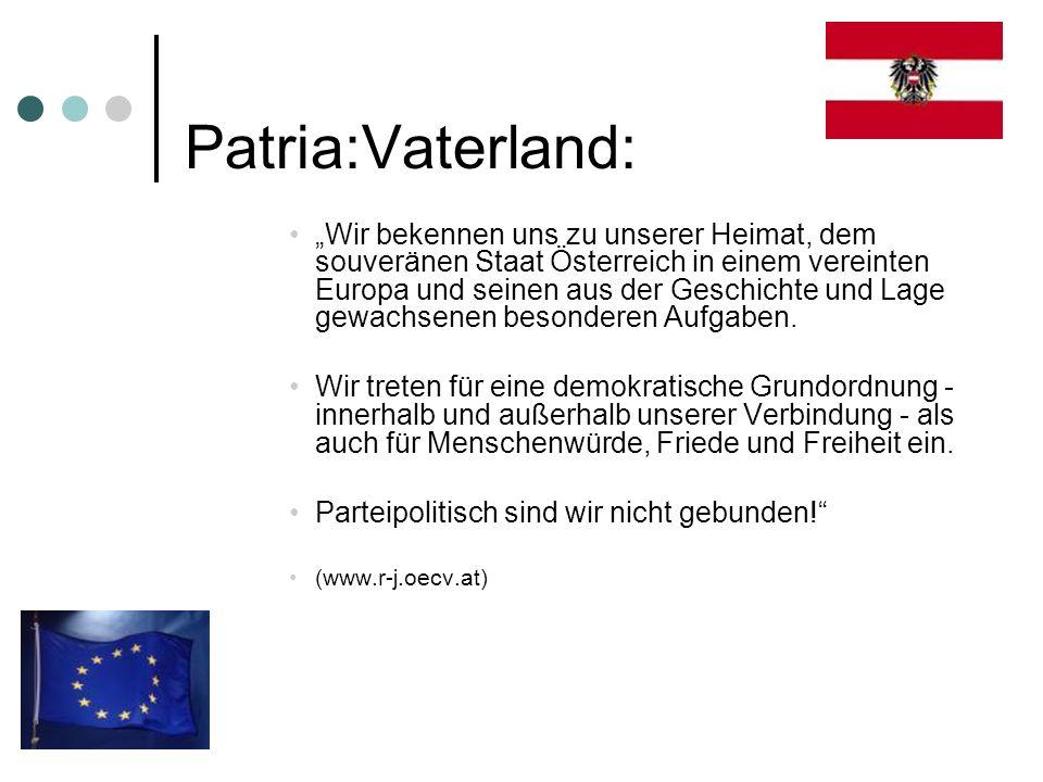 Patria:Vaterland: Wir bekennen uns zu unserer Heimat, dem souveränen Staat Österreich in einem vereinten Europa und seinen aus der Geschichte und Lage