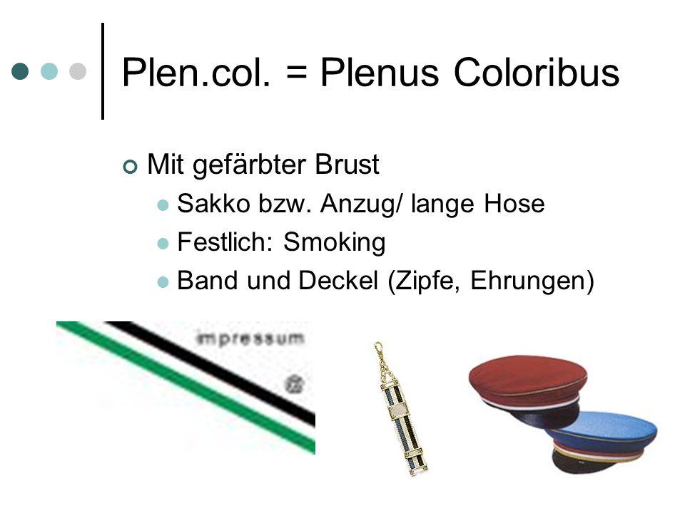 Plen.col. = Plenus Coloribus Mit gefärbter Brust Sakko bzw. Anzug/ lange Hose Festlich: Smoking Band und Deckel (Zipfe, Ehrungen)
