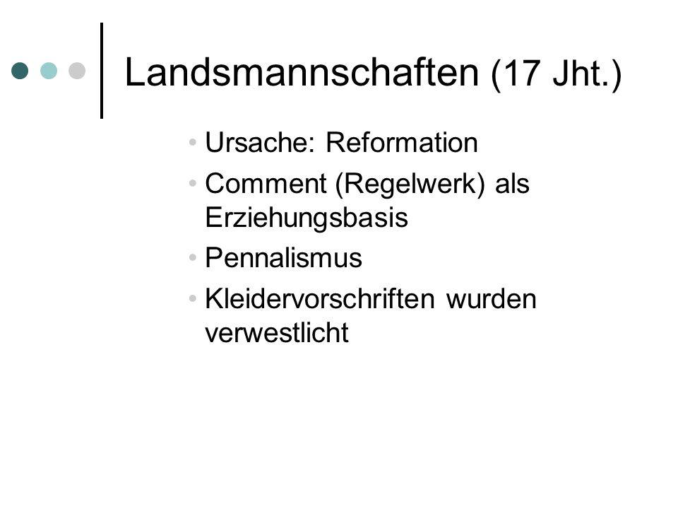 Landsmannschaften (17 Jht.) Ursache: Reformation Comment (Regelwerk) als Erziehungsbasis Pennalismus Kleidervorschriften wurden verwestlicht