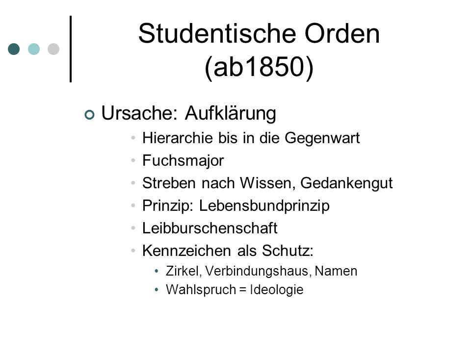 Studentische Orden (ab1850) Ursache: Aufklärung Hierarchie bis in die Gegenwart Fuchsmajor Streben nach Wissen, Gedankengut Prinzip: Lebensbundprinzip