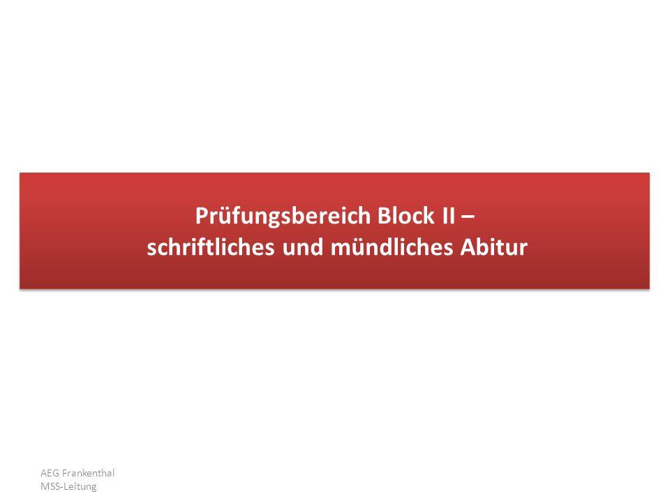 AEG Frankenthal MSS-Leitung Prüfungsbereich Block II – schriftliches und mündliches Abitur Prüfungsbereich Block II – schriftliches und mündliches Abi