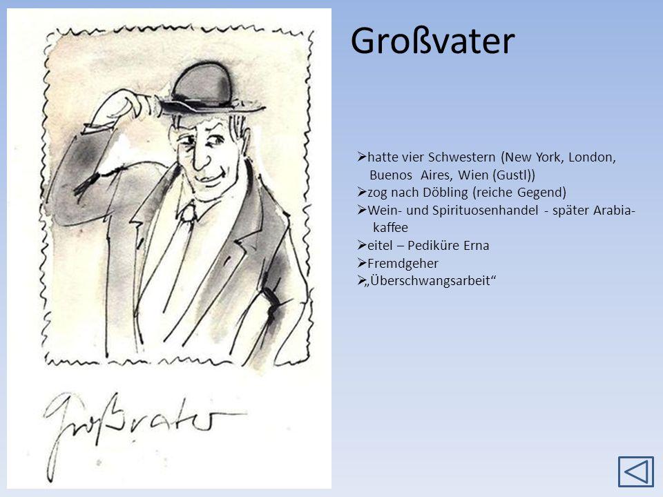 Großvater hatte vier Schwestern (New York, London, Buenos Aires, Wien (Gustl)) zog nach Döbling (reiche Gegend) Wein- und Spirituosenhandel - später A