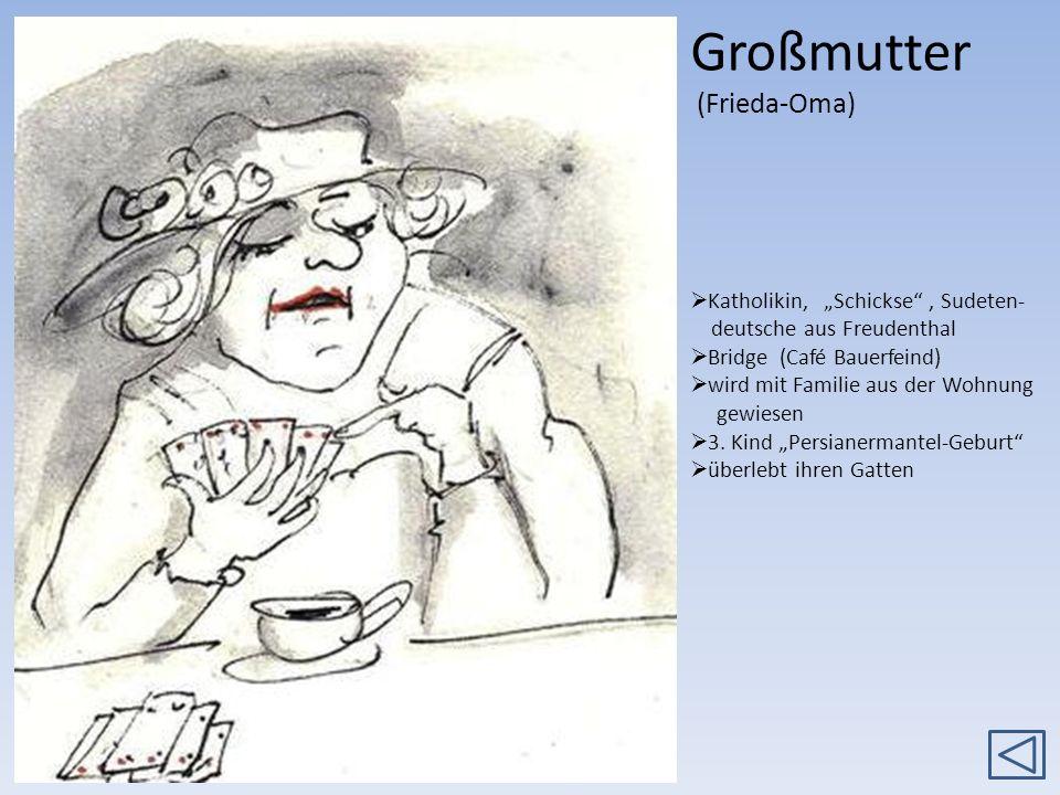 Großmutter (Frieda-Oma) Katholikin, Schickse, Sudeten- deutsche aus Freudenthal Bridge (Café Bauerfeind) wird mit Familie aus der Wohnung gewiesen 3.