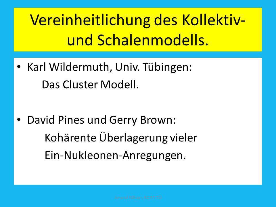 Vereinheitlichung des Kollektiv- und Schalenmodells. Karl Wildermuth, Univ. Tübingen: Das Cluster Modell. David Pines und Gerry Brown: Kohärente Überl