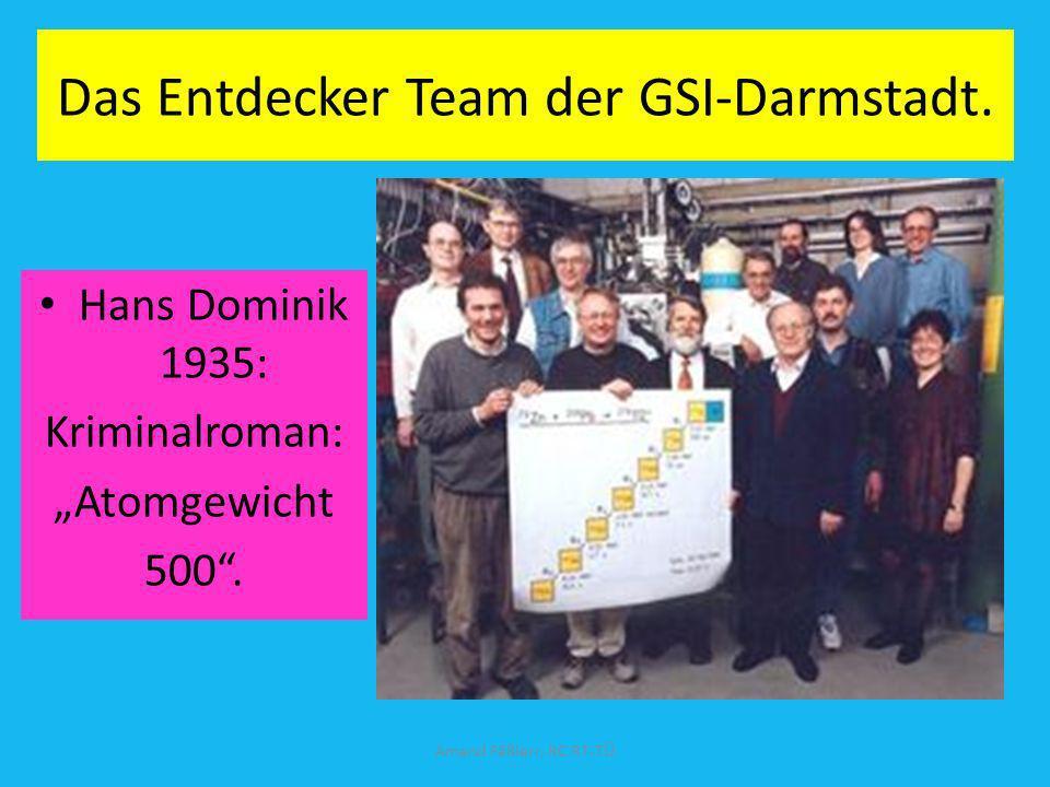 Das Entdecker Team der GSI-Darmstadt. Hans Dominik 1935: Kriminalroman: Atomgewicht 500. Amand Fäßlerr, RC RT-TÜ