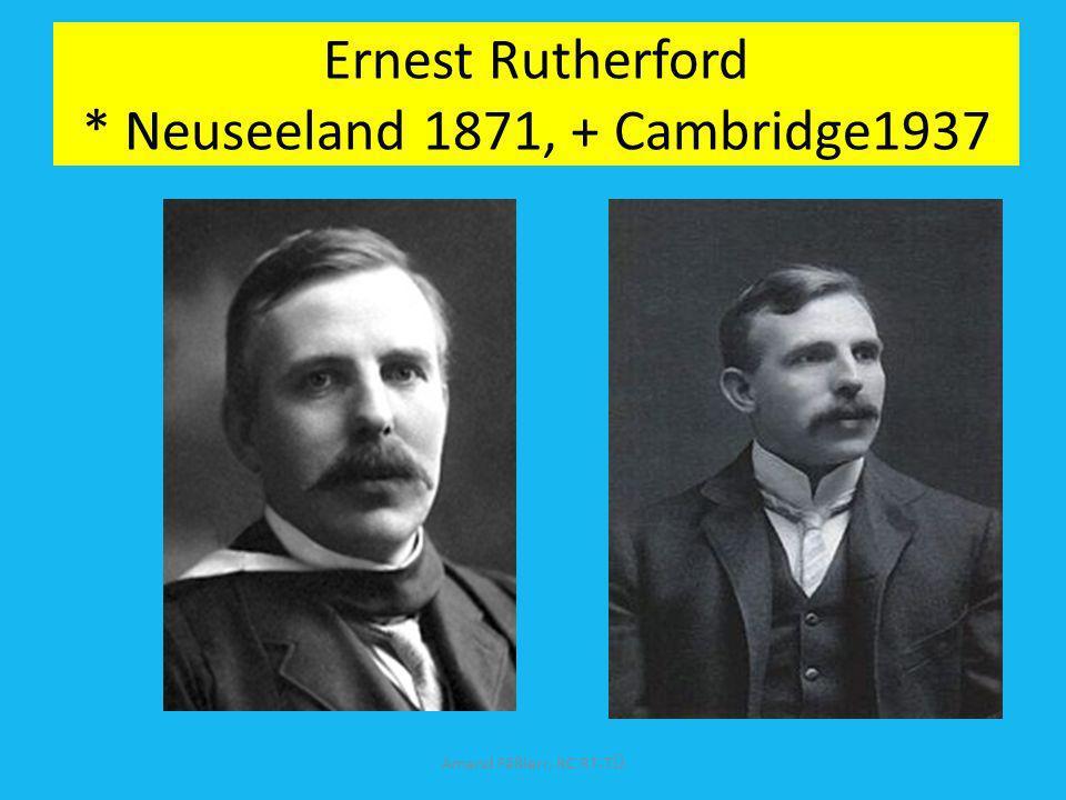 Ernest Rutherford * Neuseeland 1871, + Cambridge1937 Amand Fäßlerr, RC RT-TÜ