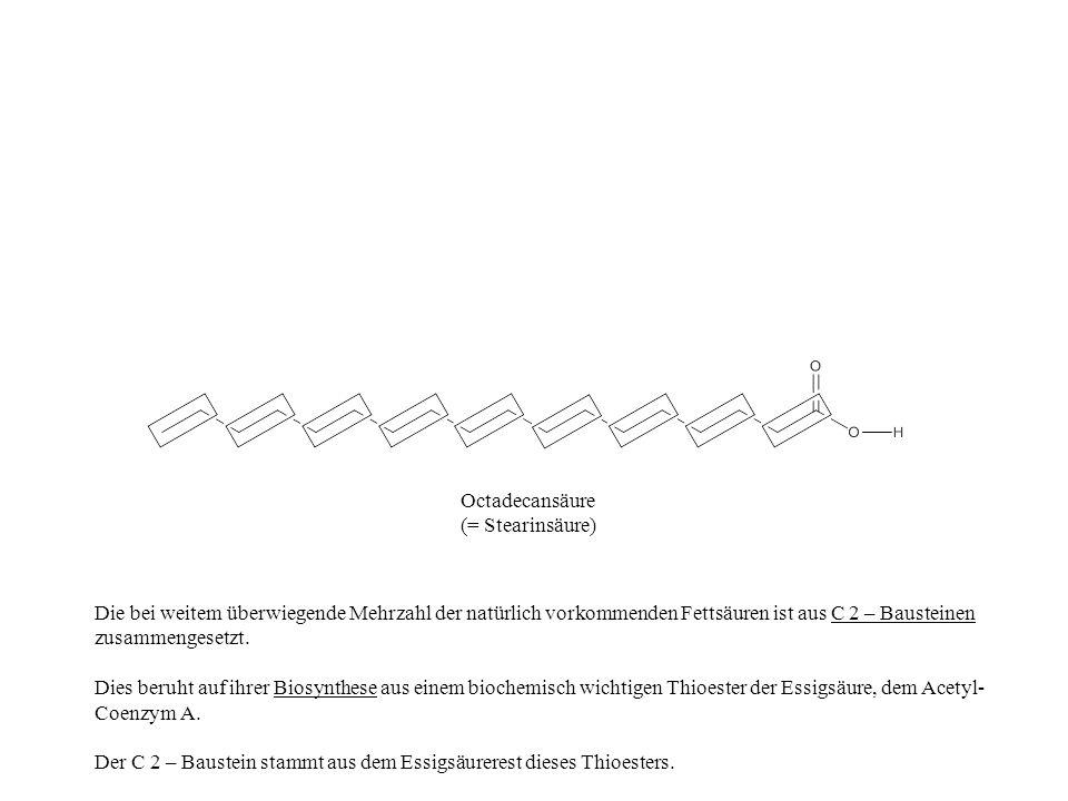 Die bei weitem überwiegende Mehrzahl der natürlich vorkommenden Fettsäuren ist aus C 2 – Bausteinen zusammengesetzt. Dies beruht auf ihrer Biosynthese
