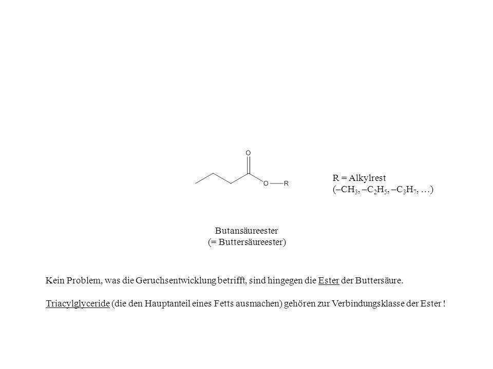 Butansäureester (= Buttersäureester) Kein Problem, was die Geruchsentwicklung betrifft, sind hingegen die Ester der Buttersäure. Triacylglyceride (die