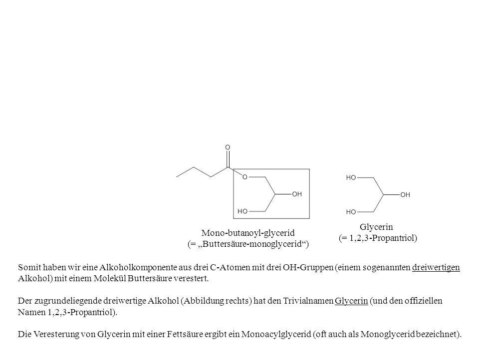 Somit haben wir eine Alkoholkomponente aus drei C-Atomen mit drei OH-Gruppen (einem sogenannten dreiwertigen Alkohol) mit einem Molekül Buttersäure ve