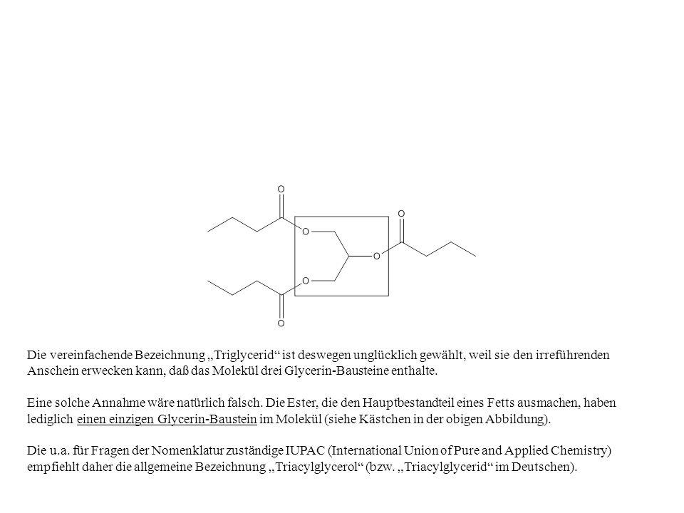 Die vereinfachende Bezeichnung Triglycerid ist deswegen unglücklich gewählt, weil sie den irreführenden Anschein erwecken kann, daß das Molekül drei G