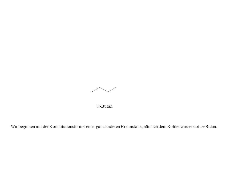 n-Butan Wir beginnen mit der Konstitutionsformel eines ganz anderen Brennstoffs, nämlich dem Kohlenwasserstoff n-Butan.