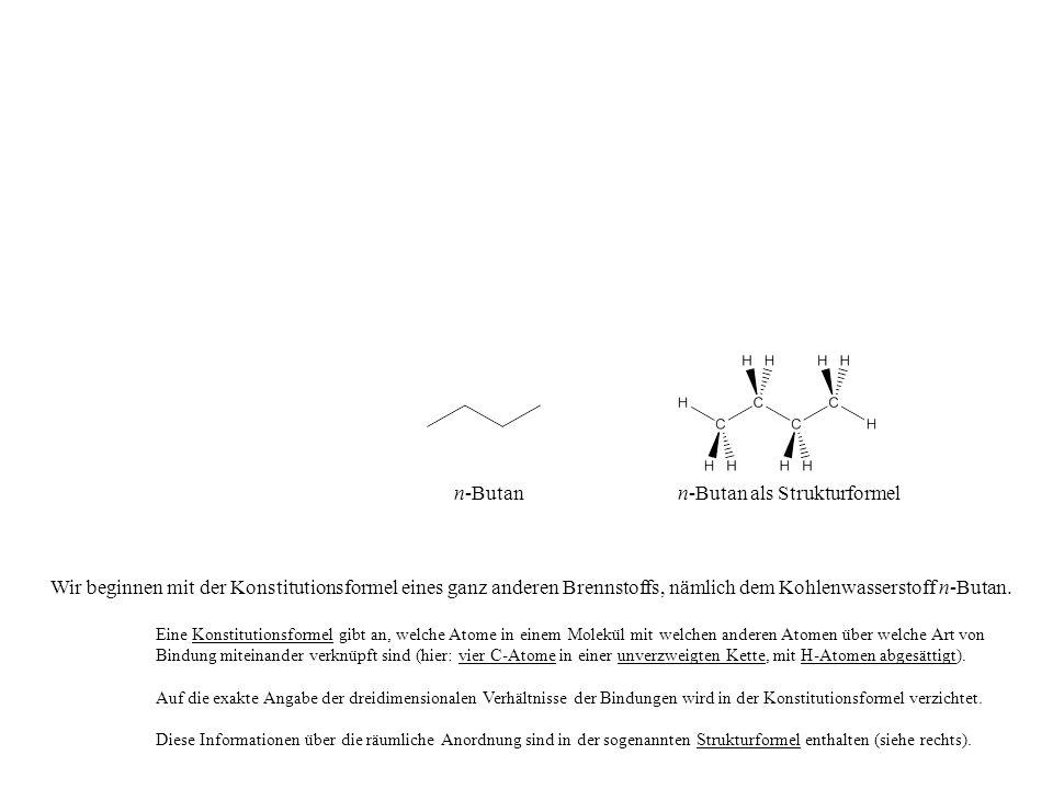 n-Butan Wir beginnen mit der Konstitutionsformel eines ganz anderen Brennstoffs, nämlich dem Kohlenwasserstoff n-Butan. Eine Konstitutionsformel gibt