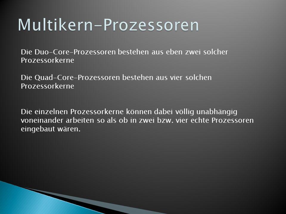 Die Duo-Core-Prozessoren bestehen aus eben zwei solcher Prozessorkerne Die Quad-Core-Prozessoren bestehen aus vier solchen Prozessorkerne Die einzelne