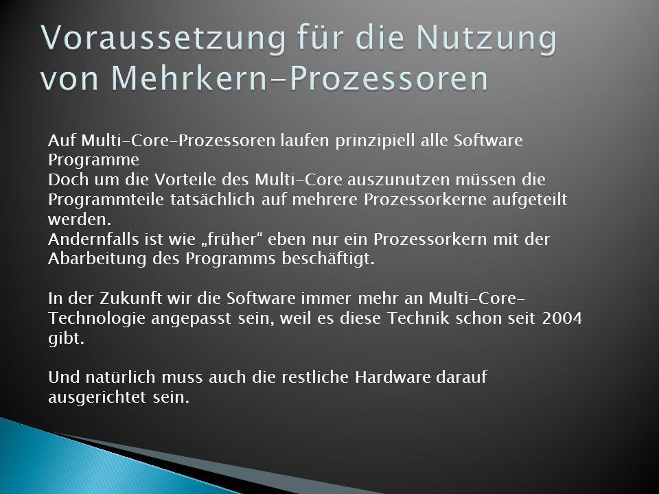 Auf Multi-Core-Prozessoren laufen prinzipiell alle Software Programme Doch um die Vorteile des Multi-Core auszunutzen müssen die Programmteile tatsäch