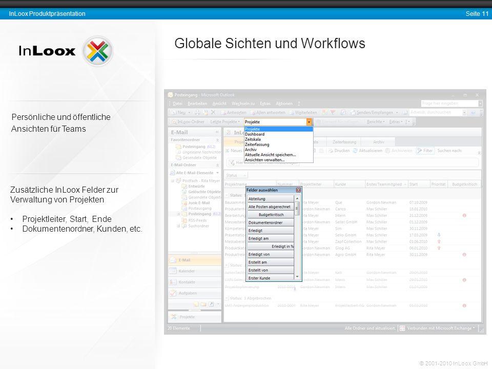 Seite 11 InLoox Produktpräsentation © 2001-2010 InLoox GmbH Globale Sichten und Workflows Zusätzliche InLoox Felder zur Verwaltung von Projekten Proje