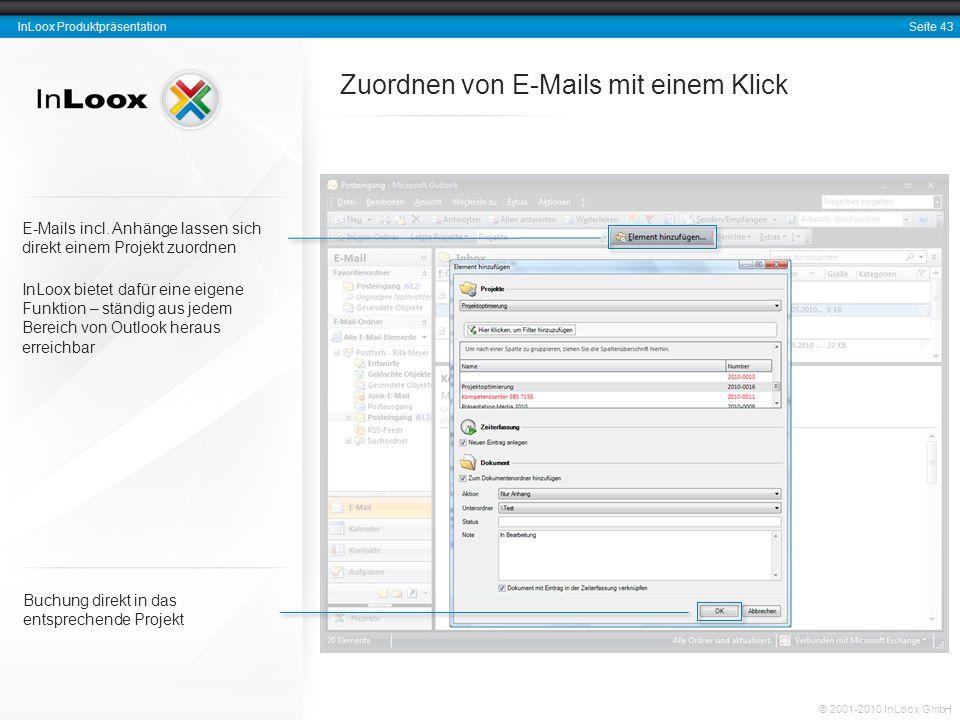 Seite 43 InLoox Produktpräsentation © 2001-2010 InLoox GmbH Zuordnen von E-Mails mit einem Klick Buchung direkt in das entsprechende Projekt E-Mails i