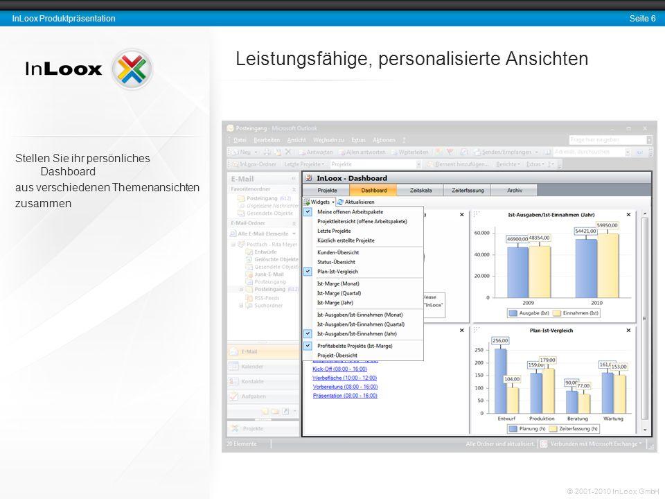 Seite 6 InLoox Produktpräsentation © 2001-2010 InLoox GmbH Leistungsfähige, personalisierte Ansichten Stellen Sie ihr persönliches Dashboard aus versc