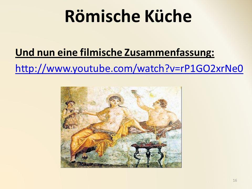 Römische Küche 16 Und nun eine filmische Zusammenfassung: http://www.youtube.com/watch?v=rP1GO2xrNe0