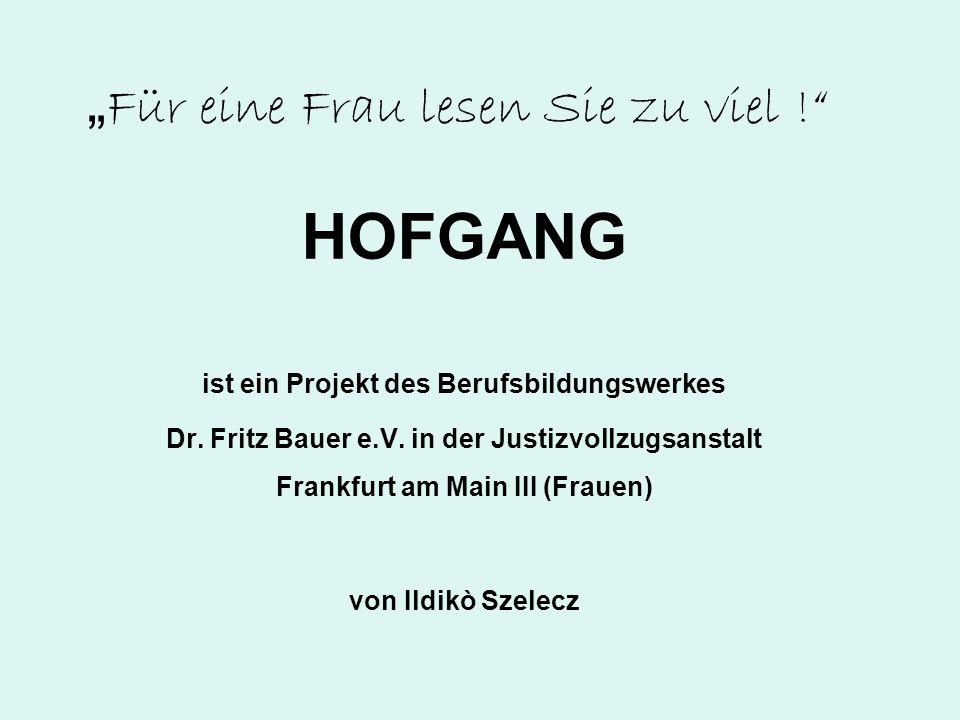 Für eine Frau lesen Sie zu viel . HOFGANG ist ein Projekt des Berufsbildungswerkes Dr.
