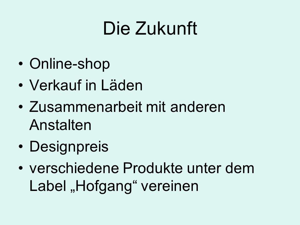 Die Zukunft Online-shop Verkauf in Läden Zusammenarbeit mit anderen Anstalten Designpreis verschiedene Produkte unter dem Label Hofgang vereinen