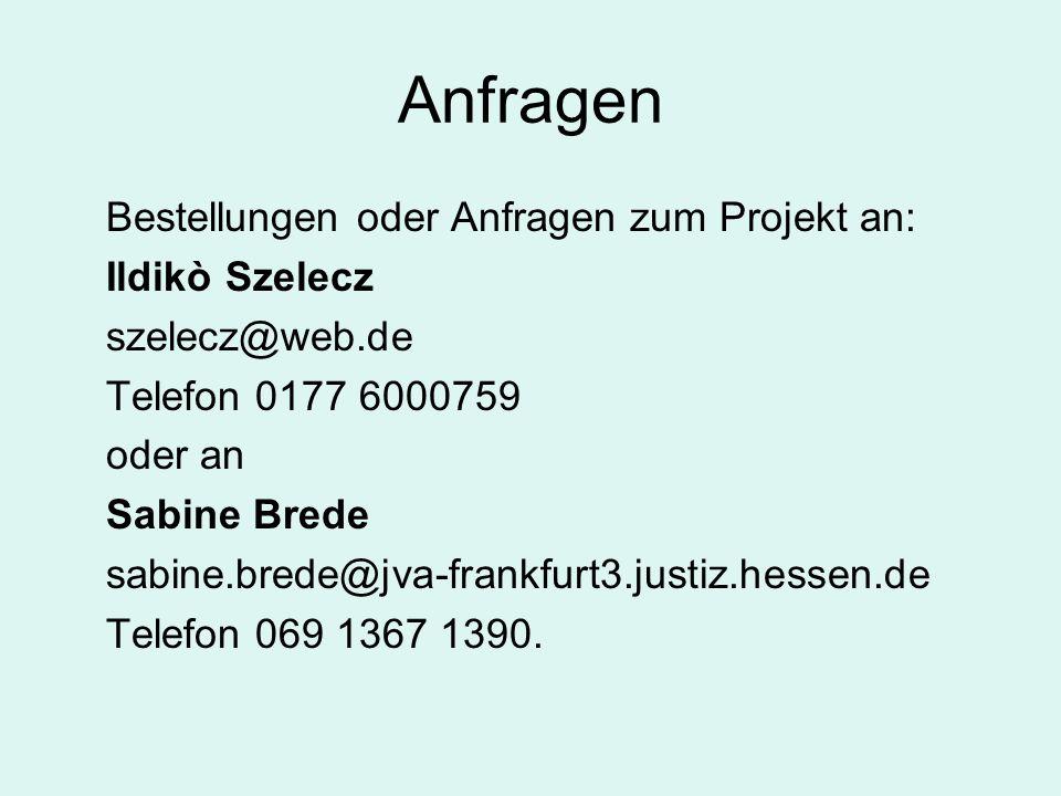 Anfragen Bestellungen oder Anfragen zum Projekt an: Ildikò Szelecz szelecz@web.de Telefon 0177 6000759 oder an Sabine Brede sabine.brede@jva-frankfurt3.justiz.hessen.de Telefon 069 1367 1390.